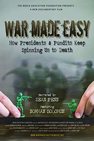 movie poster of War Made Easy: How Presidents & Pundits Keep Spinning Us to Death