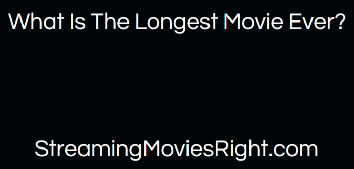 what is the longest movie ever header image